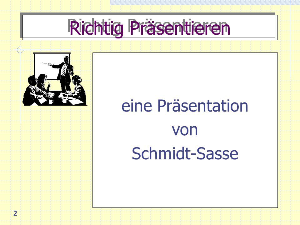Richtig Präsentieren eine Präsentation von Schmidt-Sasse