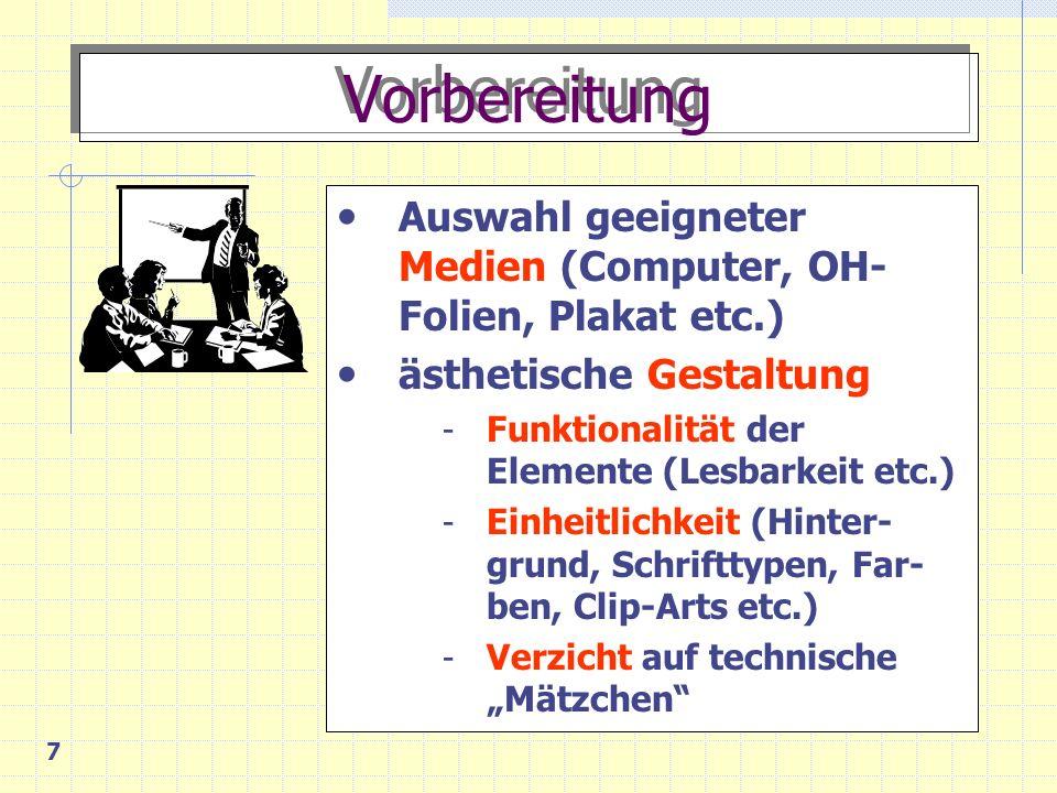 Vorbereitung Auswahl geeigneter Medien (Computer, OH-Folien, Plakat etc.) ästhetische Gestaltung. Funktionalität der Elemente (Lesbarkeit etc.)