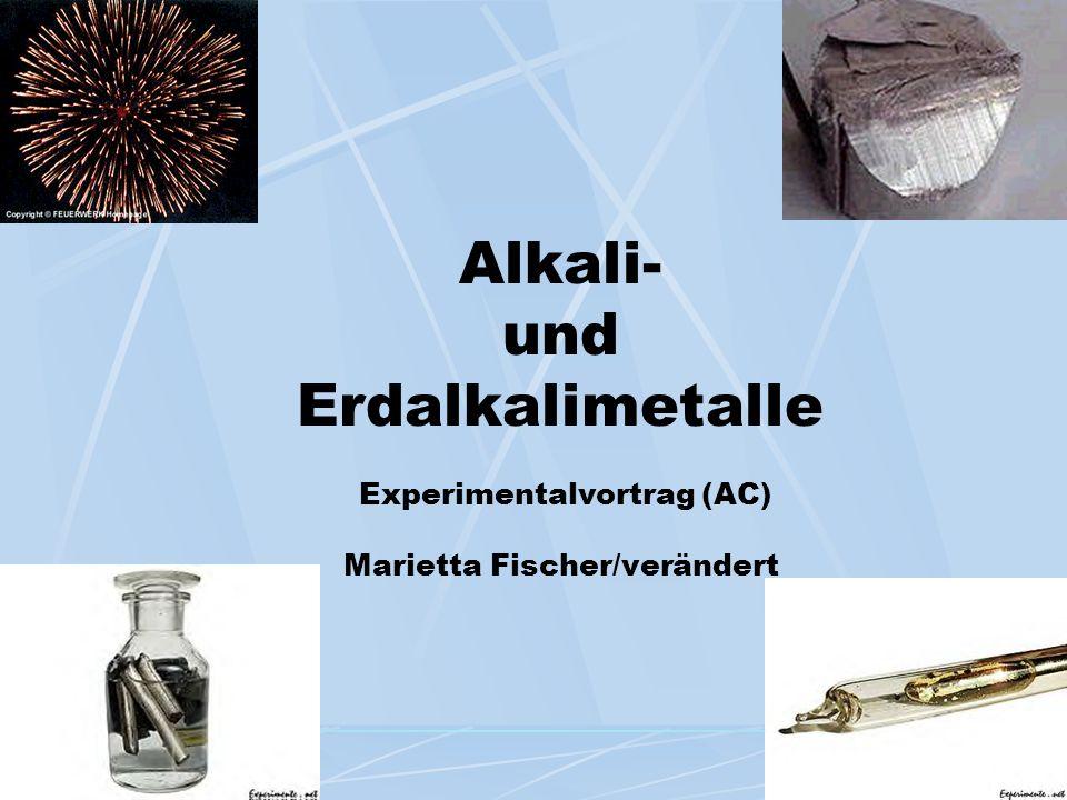 Alkali- und Erdalkalimetalle Experimentalvortrag (AC) Marietta Fischer/verändert