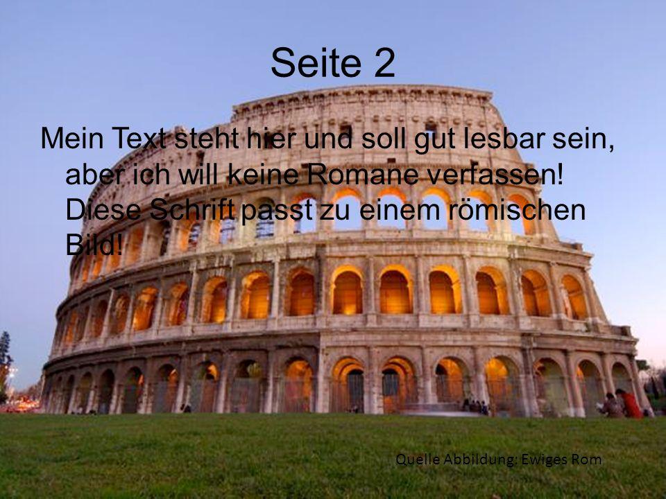 Seite 2Mein Text steht hier und soll gut lesbar sein, aber ich will keine Romane verfassen! Diese Schrift passt zu einem römischen Bild!