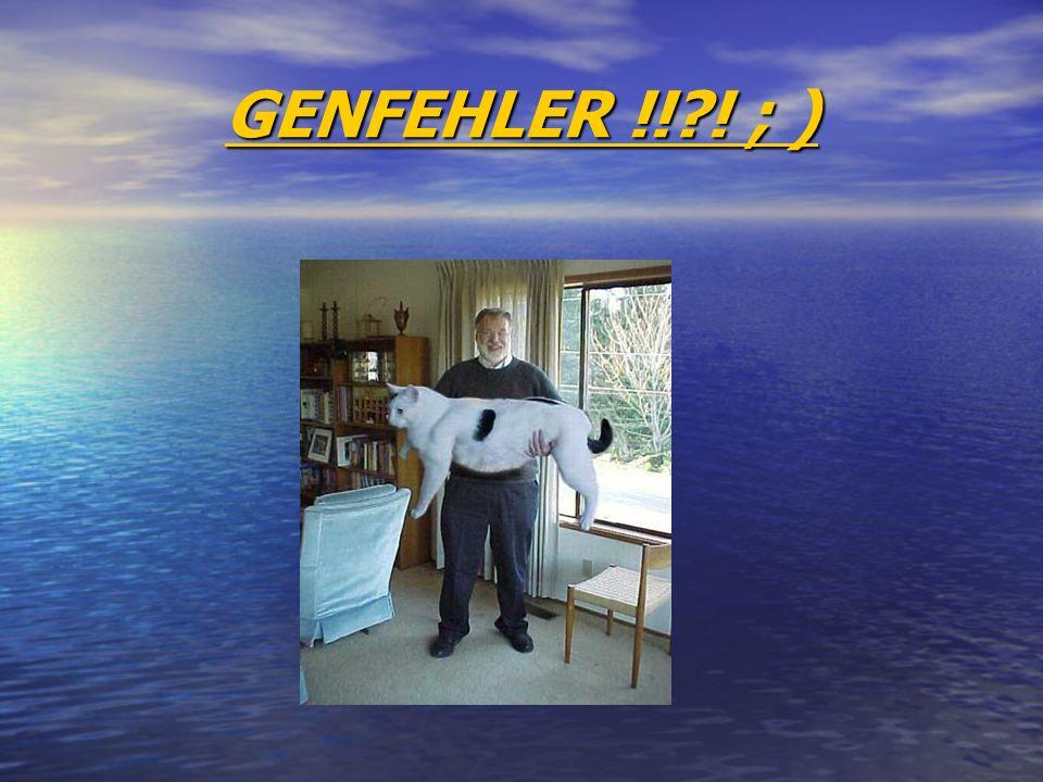 GENFEHLER !! ! ; )
