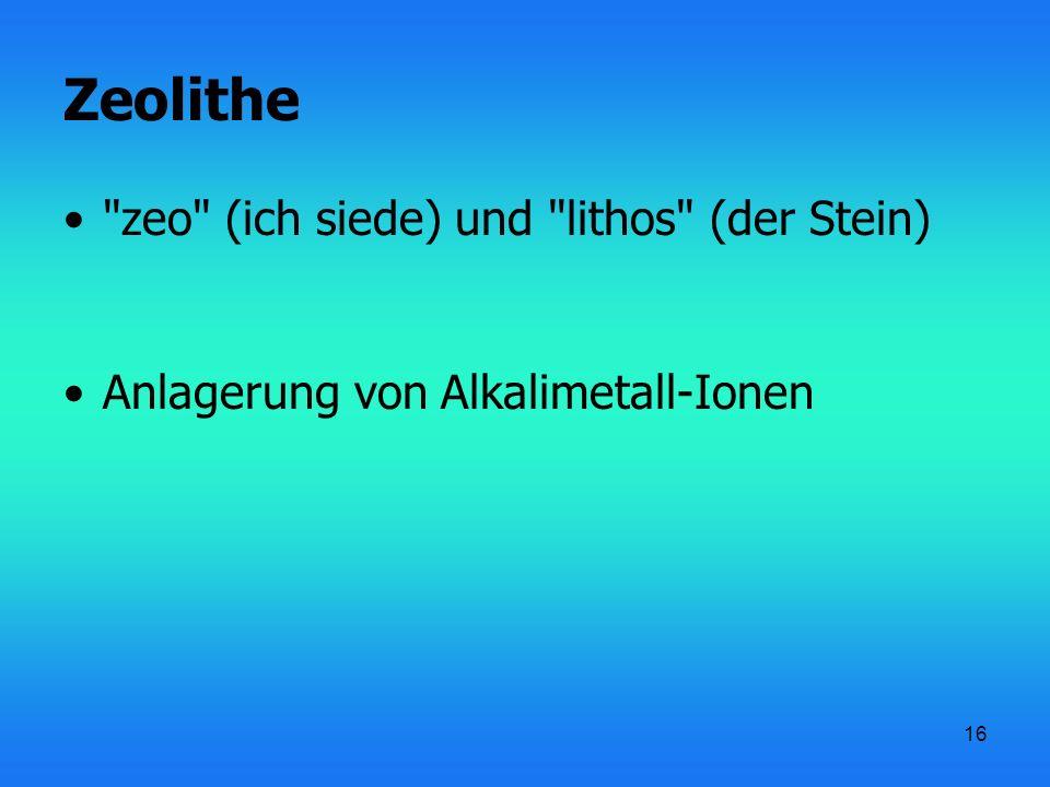Zeolithe zeo (ich siede) und lithos (der Stein)