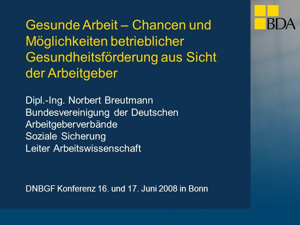 Dipl.-Ing. Norbert Breutmann Bundesvereinigung der Deutschen Arbeitgeberverbände Soziale Sicherung Leiter Arbeitswissenschaft