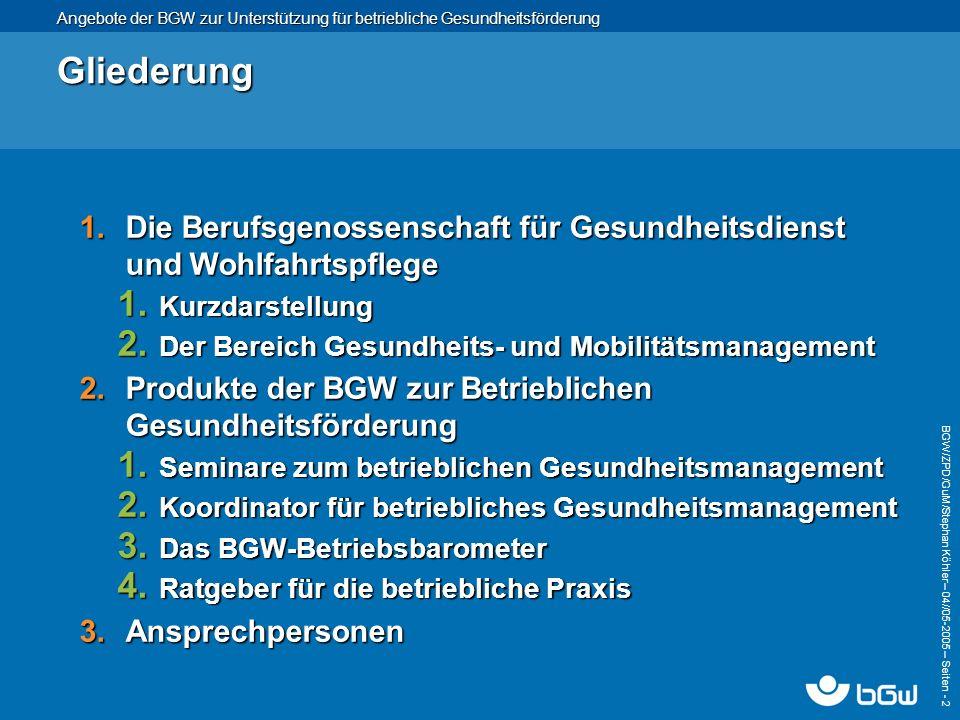 Gliederung Die Berufsgenossenschaft für Gesundheitsdienst und Wohlfahrtspflege. Kurzdarstellung. Der Bereich Gesundheits- und Mobilitätsmanagement.