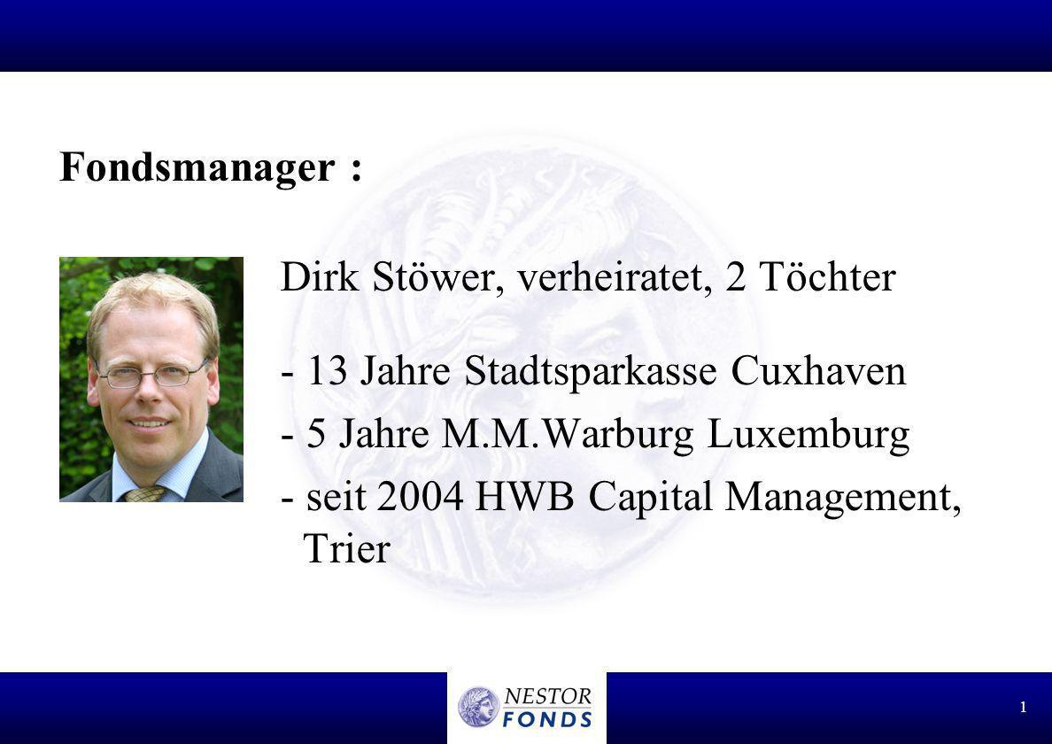 Fondsmanager : Dirk Stöwer, verheiratet, 2 Töchter. - 13 Jahre Stadtsparkasse Cuxhaven. - 5 Jahre M.M.Warburg Luxemburg.