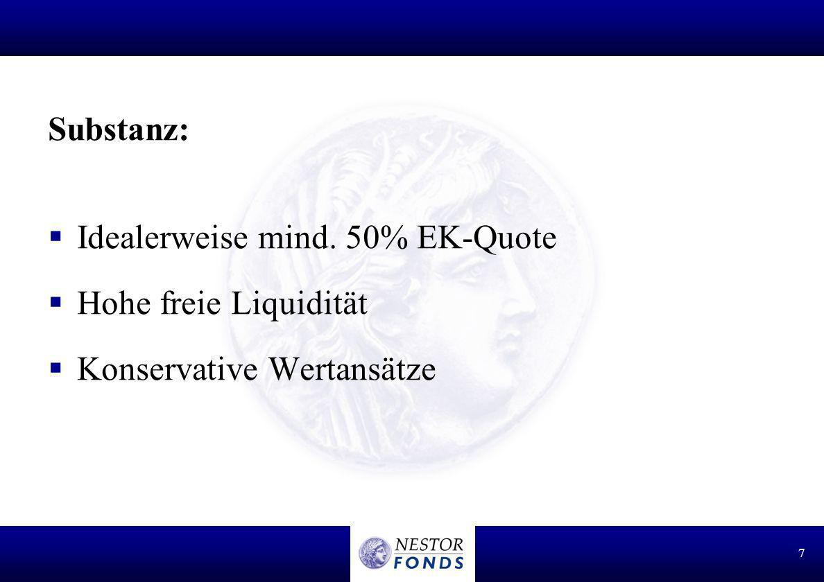 Substanz: Idealerweise mind. 50% EK-Quote Hohe freie Liquidität Konservative Wertansätze
