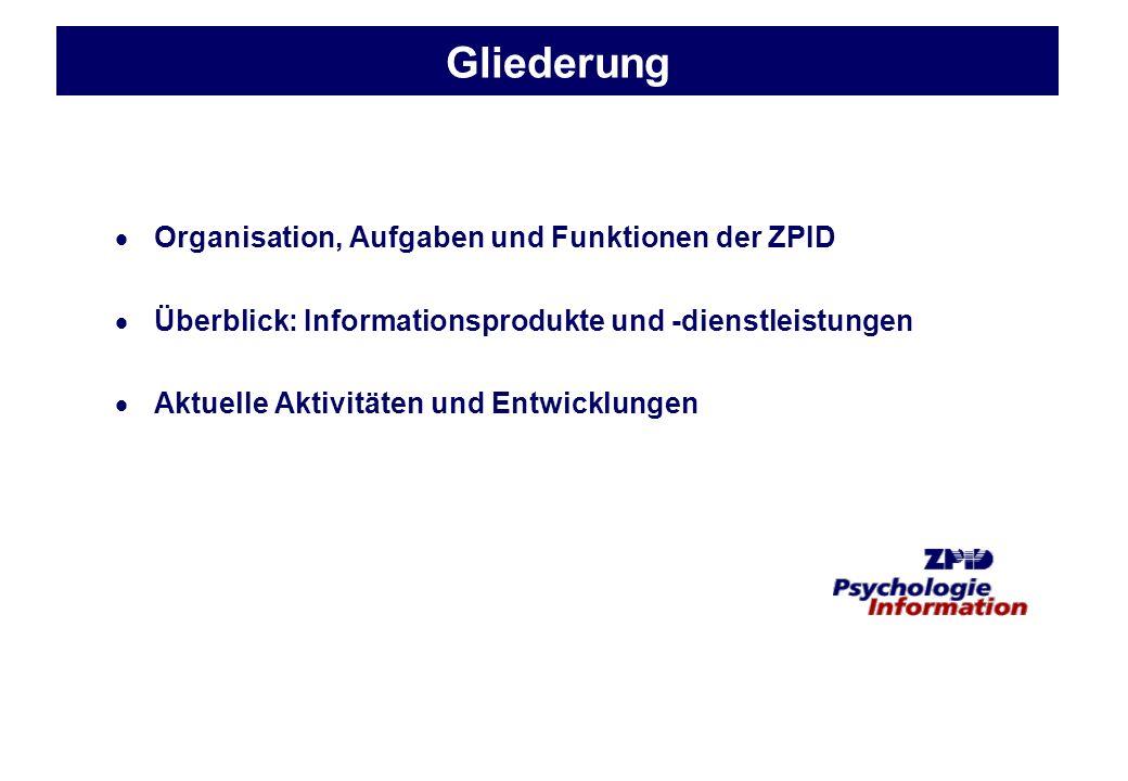 Gliederung Organisation, Aufgaben und Funktionen der ZPID