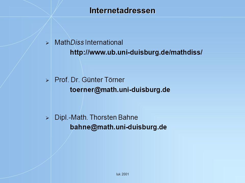 Internetadressen MathDiss International http://www.ub.uni-duisburg.de/mathdiss/ Prof. Dr. Günter Törner toerner@math.uni-duisburg.de.