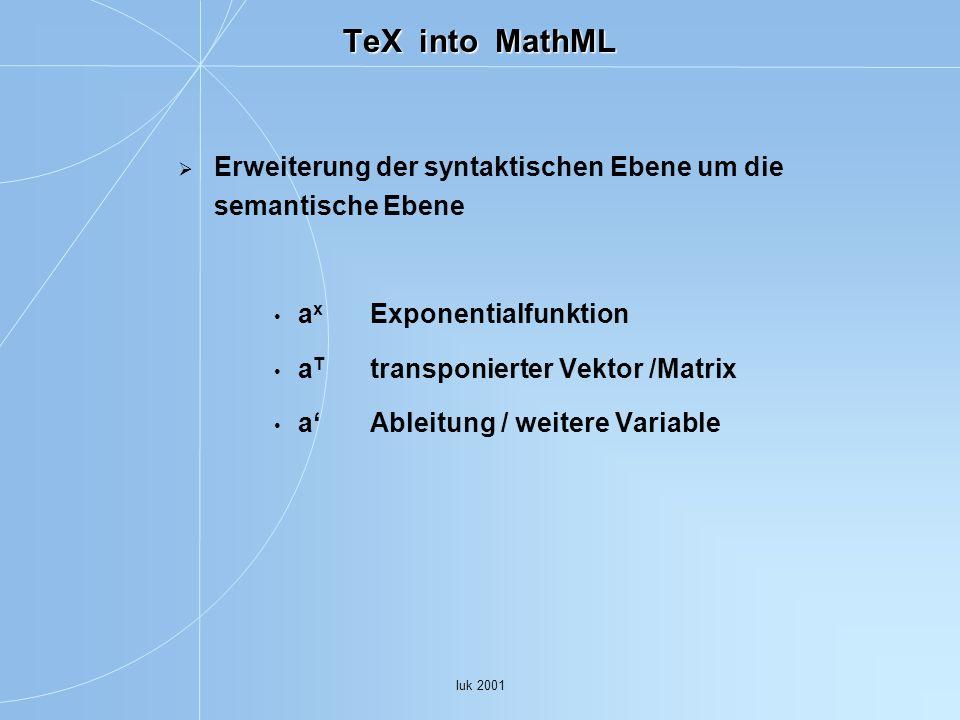 TeX into MathML Erweiterung der syntaktischen Ebene um die semantische Ebene. ax Exponentialfunktion.