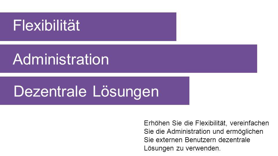 Flexibilität Administration Dezentrale Lösungen