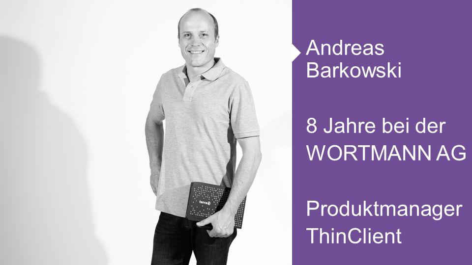 Andreas Barkowski 8 Jahre bei der WORTMANN AG Produktmanager ThinClient