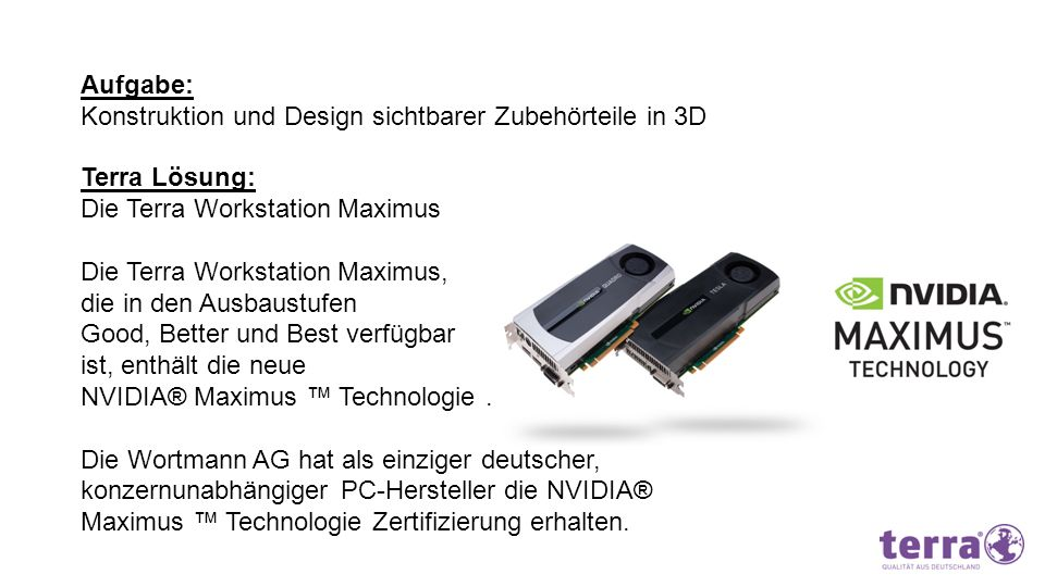 Aufgabe: Konstruktion und Design sichtbarer Zubehörteile in 3D. Terra Lösung: Die Terra Workstation Maximus.