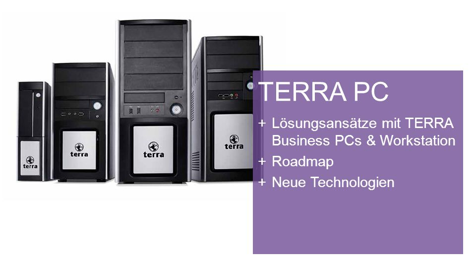 TERRA PC Lösungsansätze mit TERRA Business PCs & Workstation Roadmap