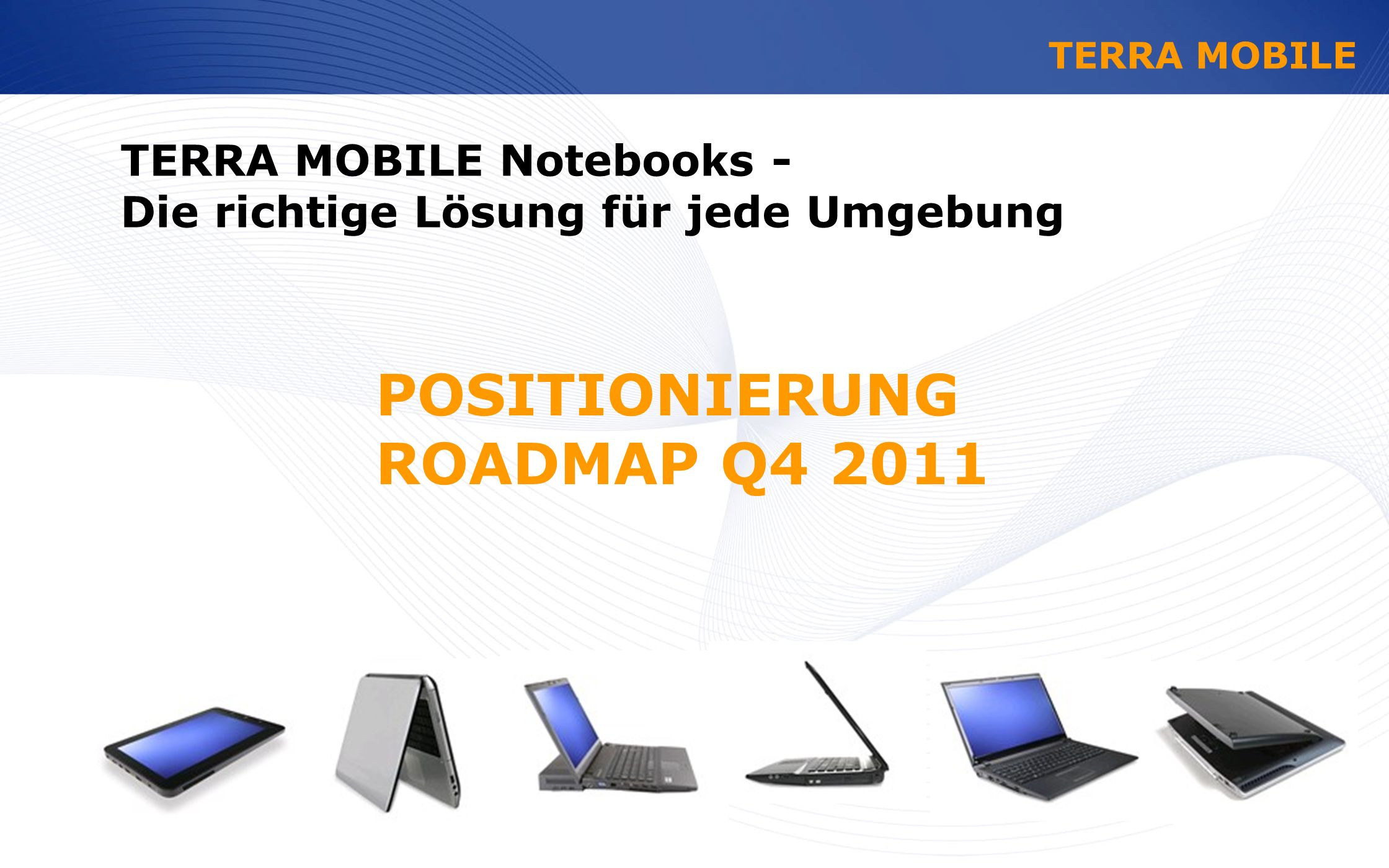POSITIONIERUNG ROADMAP Q4 2011 TERRA MOBILE Notebooks -