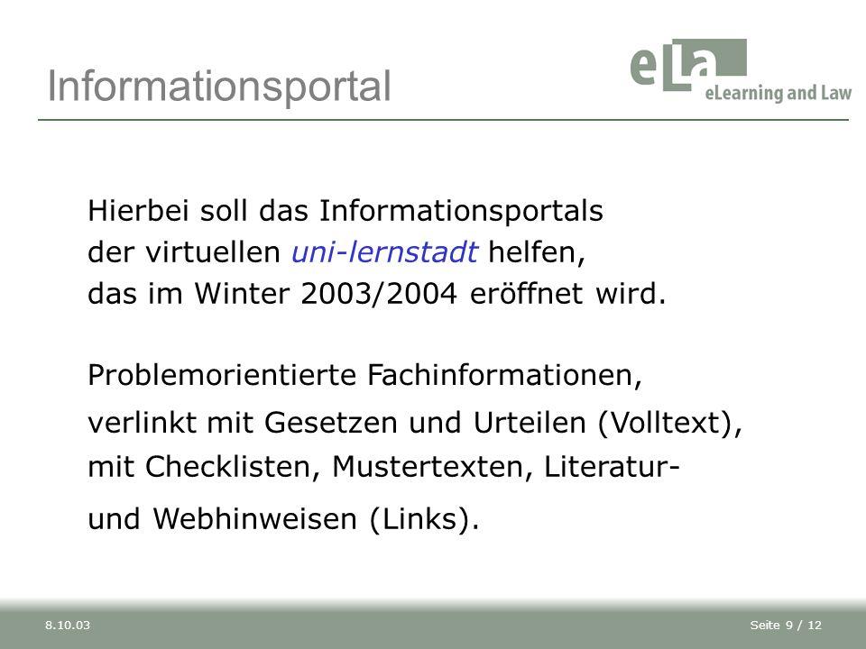 Informationsportal Hierbei soll das Informationsportals der virtuellen uni-lernstadt helfen, das im Winter 2003/2004 eröffnet wird.