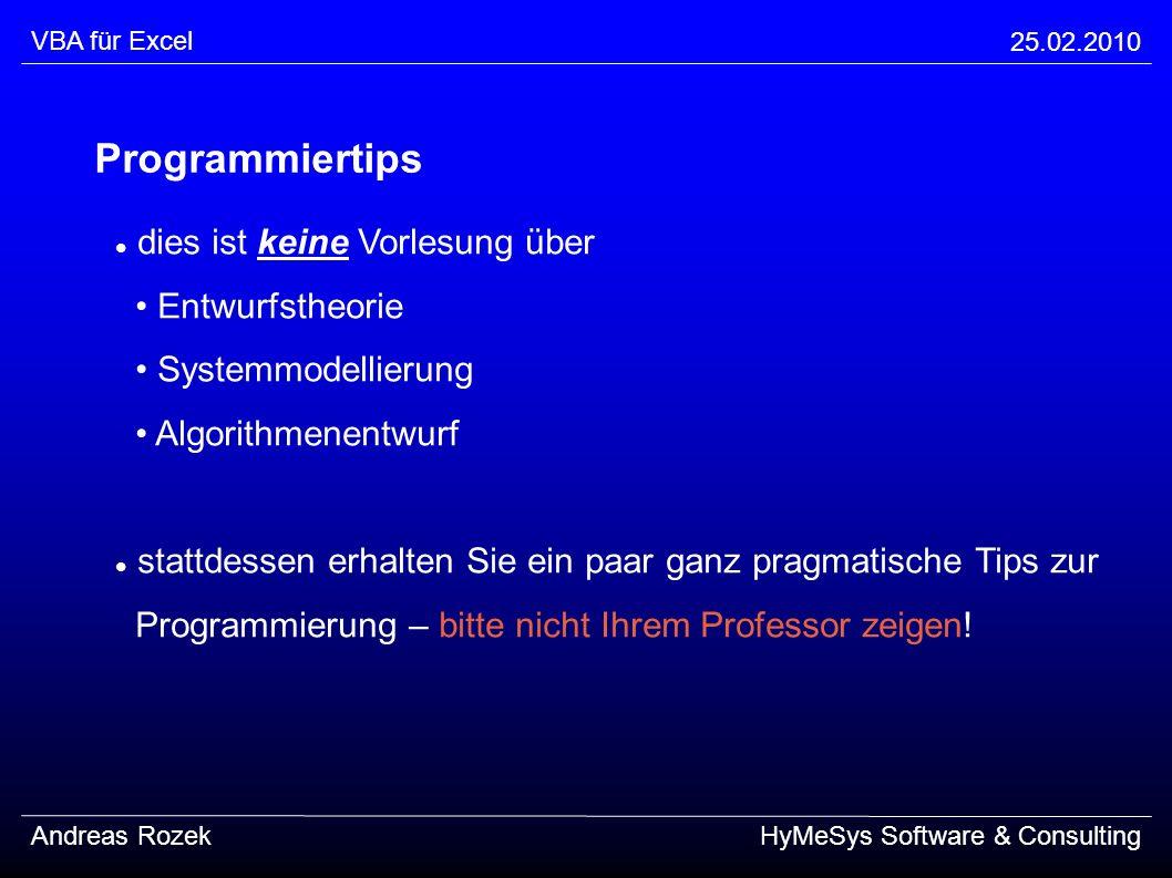 VBA für Excel 25.02.2010. Programmiertips. dies ist keine Vorlesung über • Entwurfstheorie • Systemmodellierung • Algorithmenentwurf.