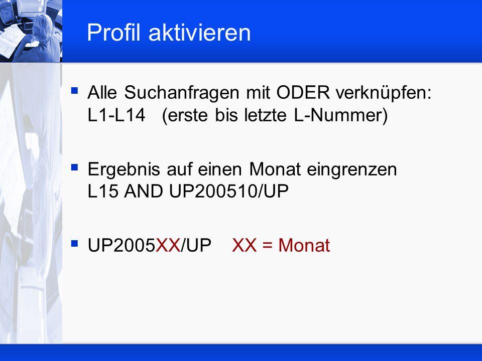 Profil aktivieren Alle Suchanfragen mit ODER verknüpfen: L1-L14 (erste bis letzte L-Nummer)