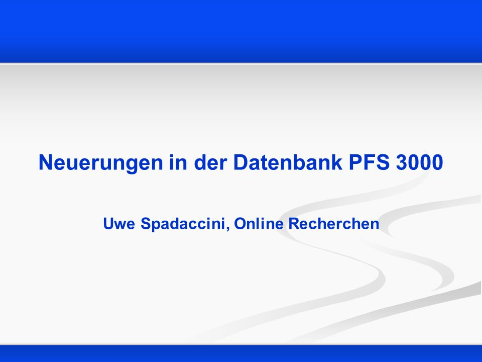 Neuerungen in der Datenbank PFS 3000 Uwe Spadaccini, Online Recherchen