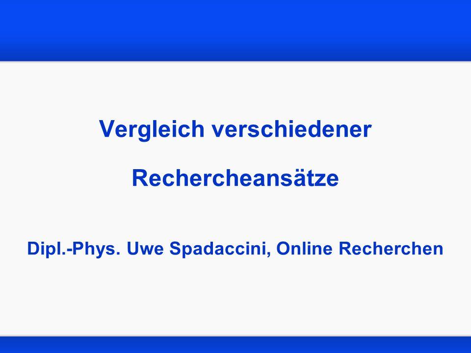 Vergleich verschiedener Rechercheansätze Dipl. -Phys