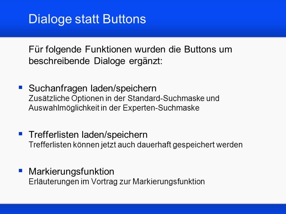 Dialoge statt Buttons Für folgende Funktionen wurden die Buttons um beschreibende Dialoge ergänzt: