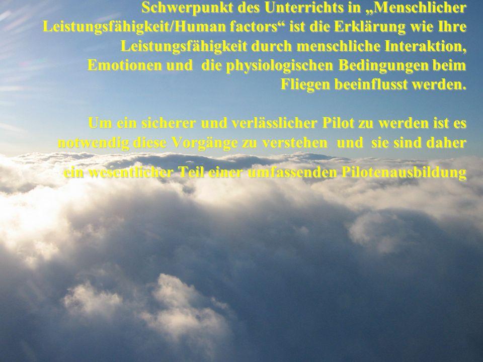 """Ziel des """"human factors Trainings: - Optimierung der menschlichen Leistungsfähigkeit - Reduktion menschlicher Fehler verstehen, wie Körper und Geist unter den Bedingungen des Fluges funktionieren ist ebenso wichtig wie die Kenntnis der Flugzeugsysteme und der Ausrüstung ."""