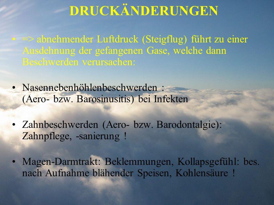 DRUCKÄNDERUNGEN => abnehmender Luftdruck (Steigflug) führt zu einer Ausdehnung der gefangenen Gase, welche dann Beschwerden verursachen: