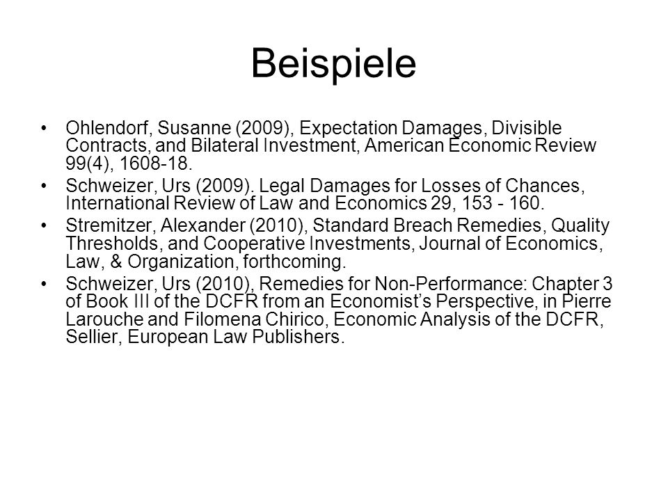 BeispieleOhlendorf, Susanne (2009), Expectation Damages, Divisible Contracts, and Bilateral Investment, American Economic Review 99(4), 1608-18.