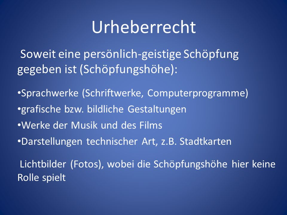 Urheberrecht Soweit eine persönlich-geistige Schöpfung gegeben ist (Schöpfungshöhe): Sprachwerke (Schriftwerke, Computerprogramme)