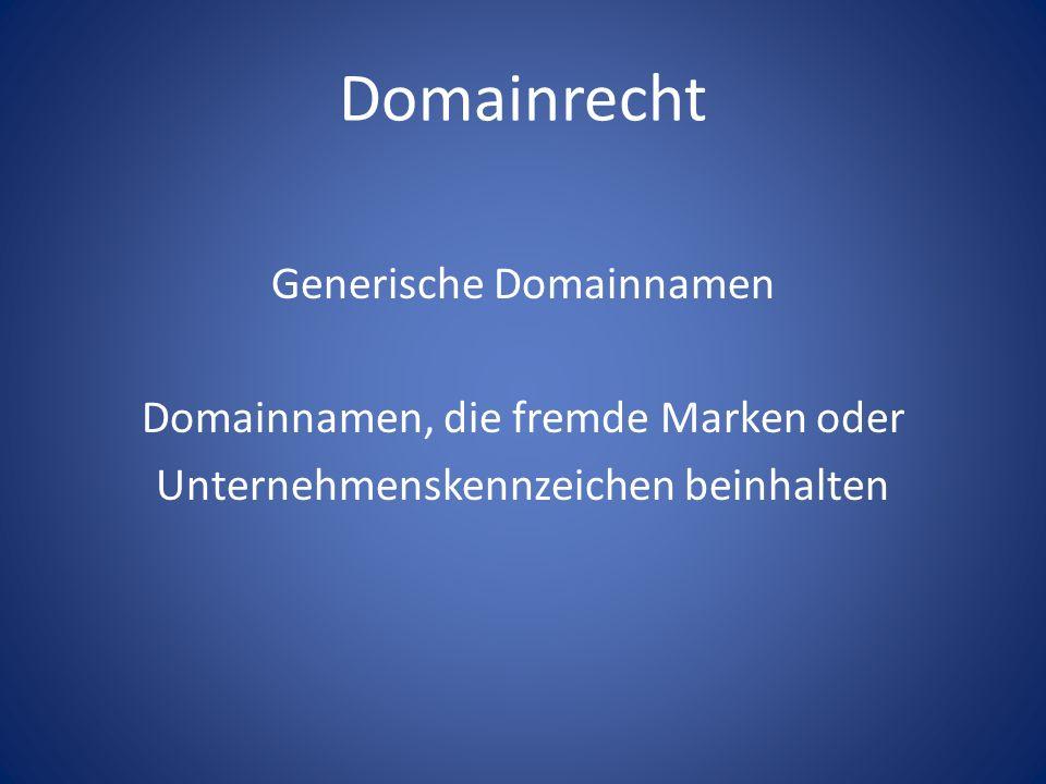 DomainrechtGenerische Domainnamen Domainnamen, die fremde Marken oder Unternehmenskennzeichen beinhalten