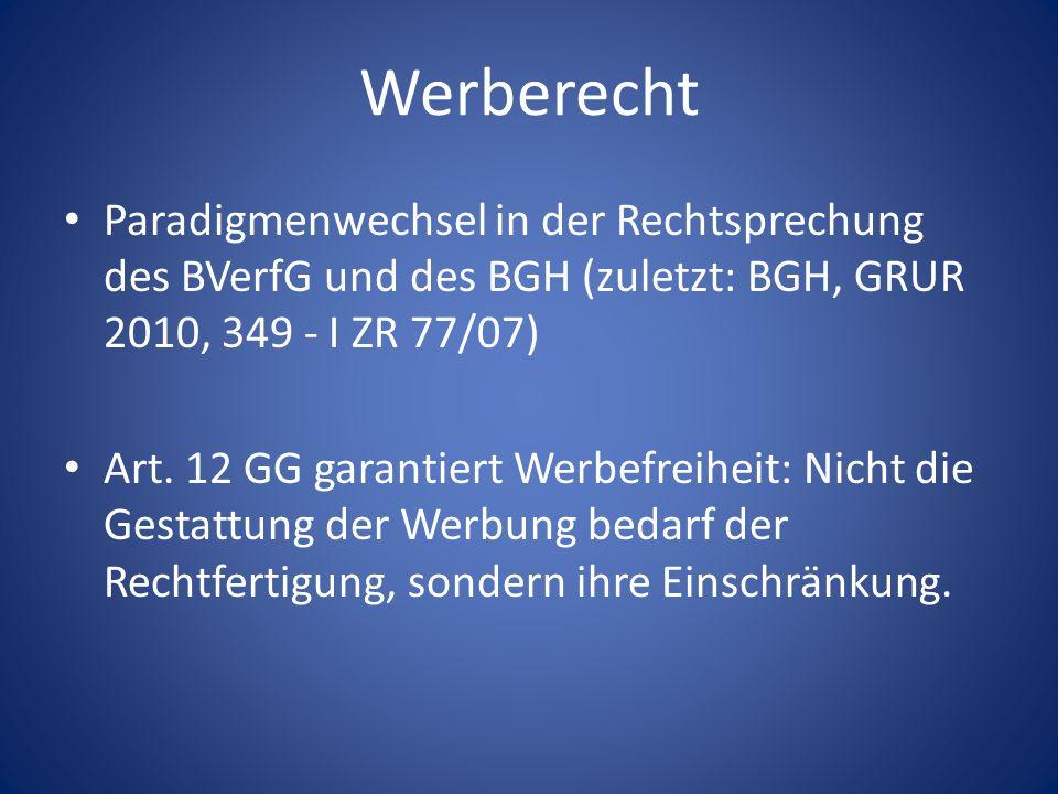 WerberechtParadigmenwechsel in der Rechtsprechung des BVerfG und des BGH (zuletzt: BGH, GRUR 2010, 349 - I ZR 77/07)
