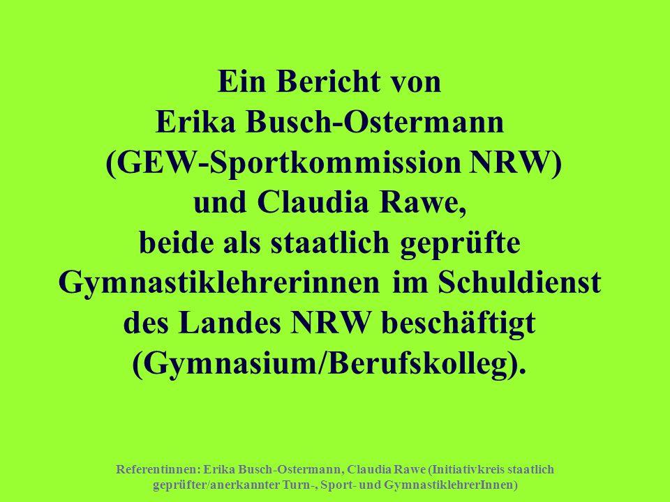 Ein Bericht von Erika Busch-Ostermann (GEW-Sportkommission NRW) und Claudia Rawe, beide als staatlich geprüfte Gymnastiklehrerinnen im Schuldienst des Landes NRW beschäftigt (Gymnasium/Berufskolleg).