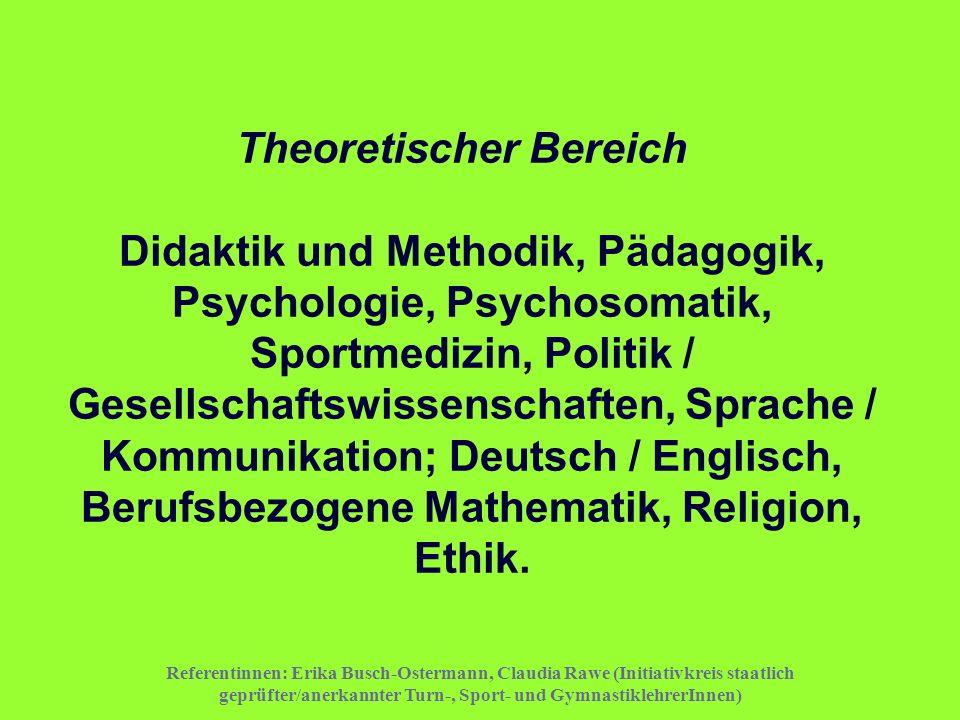 Theoretischer Bereich Didaktik und Methodik, Pädagogik, Psychologie, Psychosomatik, Sportmedizin, Politik / Gesellschaftswissenschaften, Sprache / Kommunikation; Deutsch / Englisch, Berufsbezogene Mathematik, Religion, Ethik.