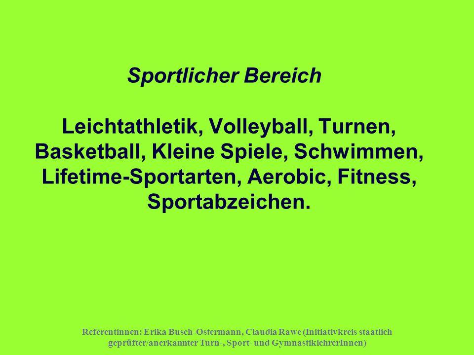 Sportlicher Bereich Leichtathletik, Volleyball, Turnen, Basketball, Kleine Spiele, Schwimmen, Lifetime-Sportarten, Aerobic, Fitness, Sportabzeichen.