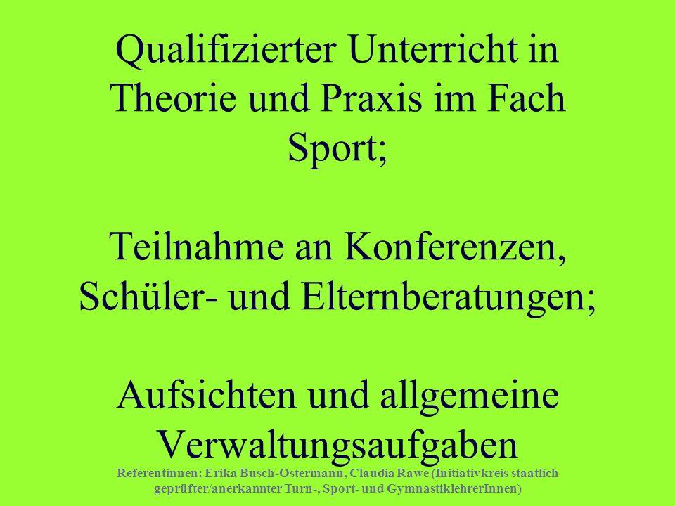 Qualifizierter Unterricht in Theorie und Praxis im Fach Sport; Teilnahme an Konferenzen, Schüler- und Elternberatungen; Aufsichten und allgemeine Verwaltungsaufgaben
