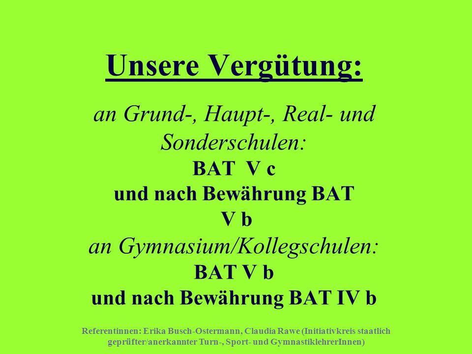 Unsere Vergütung: an Grund-, Haupt-, Real- und Sonderschulen: BAT V c und nach Bewährung BAT V b an Gymnasium/Kollegschulen: BAT V b und nach Bewährung BAT IV b