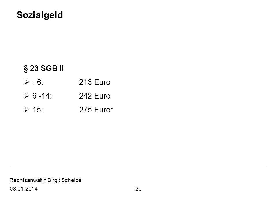Sozialgeld § 23 SGB II - 6: 213 Euro 6 -14: 242 Euro 15: 275 Euro*