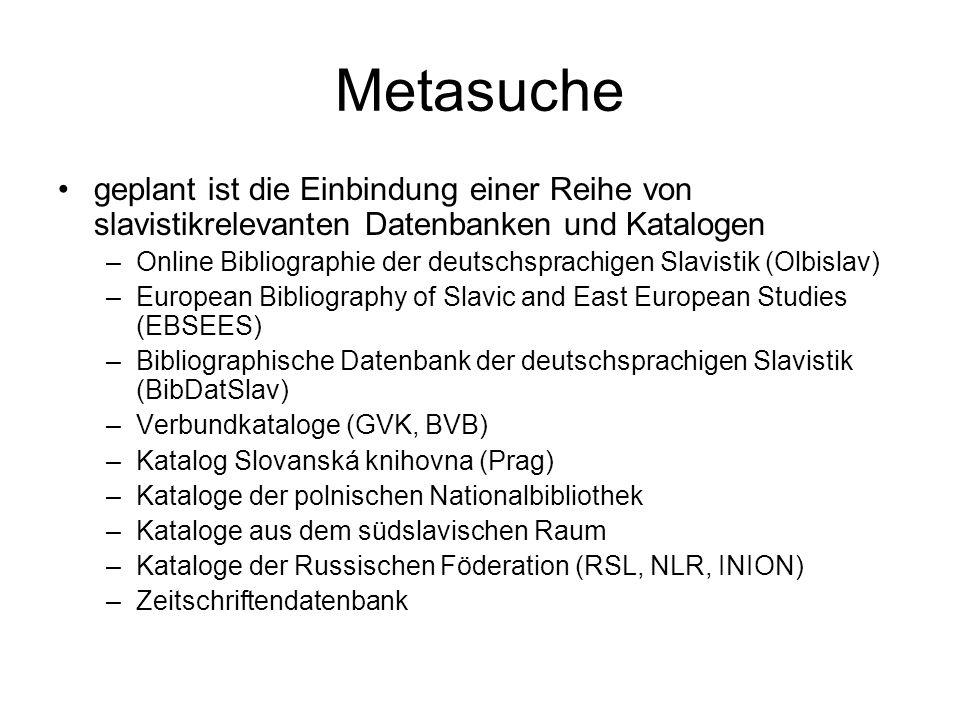 Metasuche geplant ist die Einbindung einer Reihe von slavistikrelevanten Datenbanken und Katalogen.