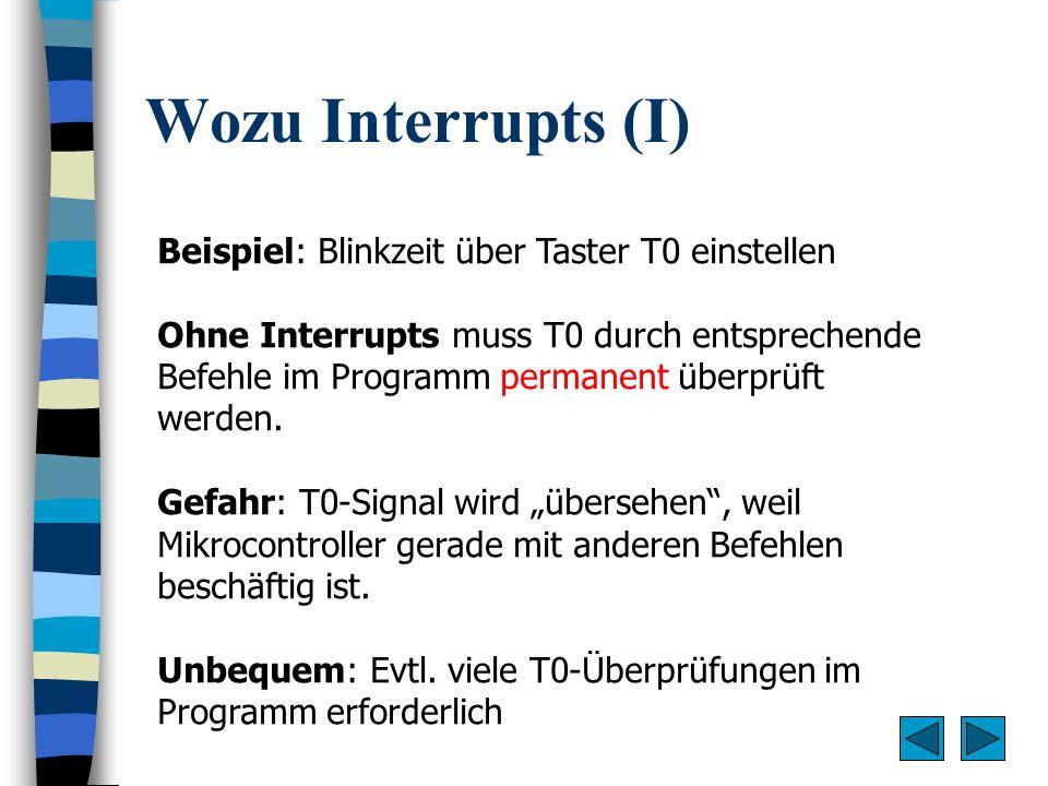 Wozu Interrupts (I) Beispiel: Blinkzeit über Taster T0 einstellen