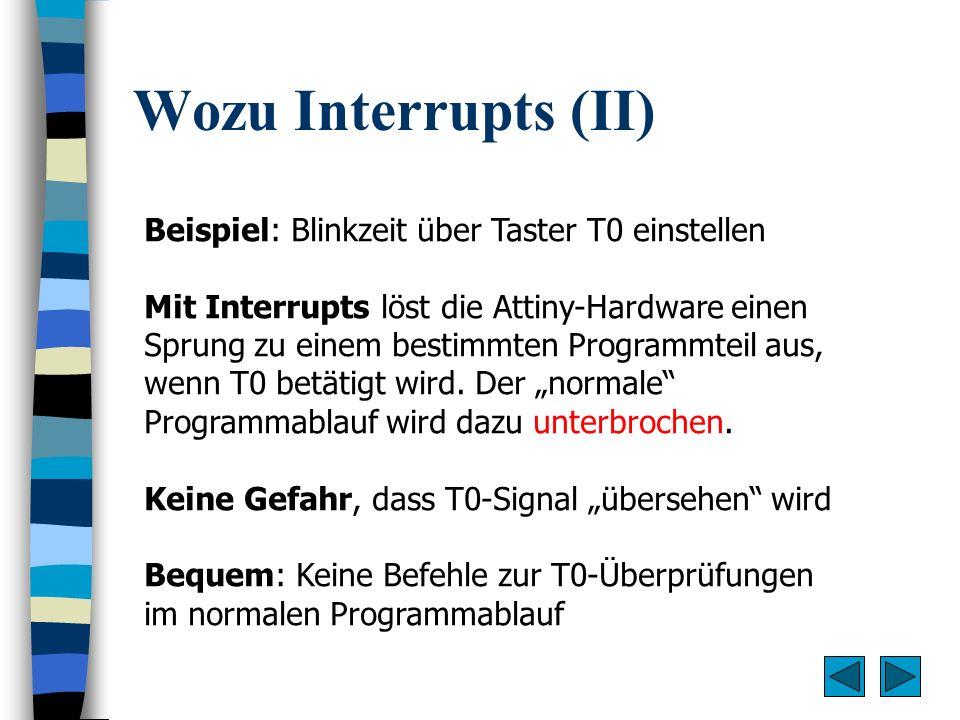 Wozu Interrupts (II) Beispiel: Blinkzeit über Taster T0 einstellen
