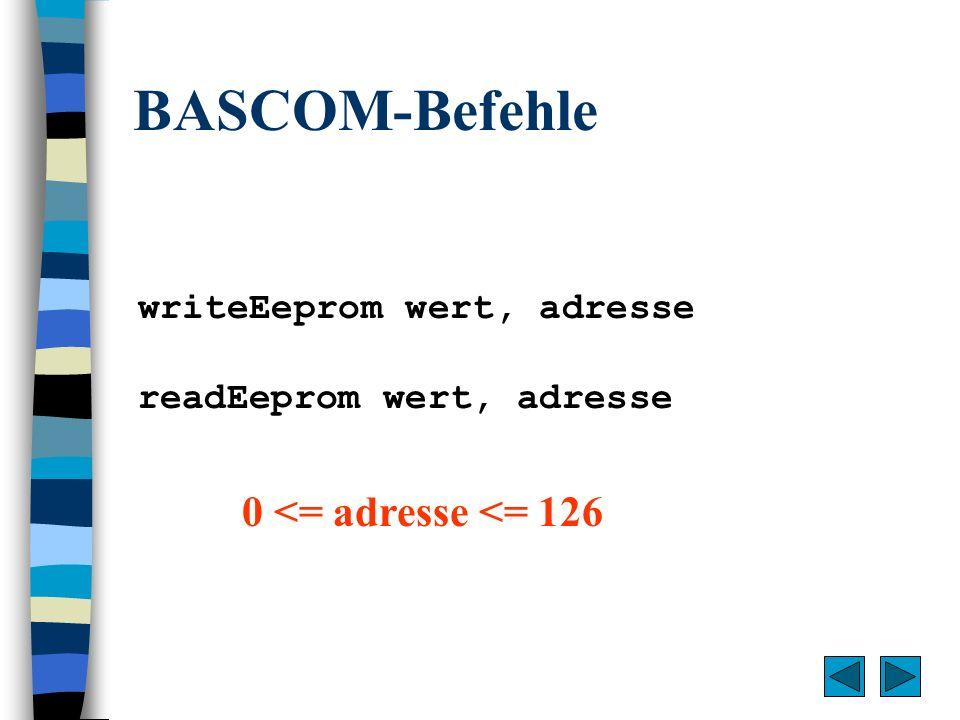 BASCOM-Befehle 0 <= adresse <= 126 writeEeprom wert, adresse