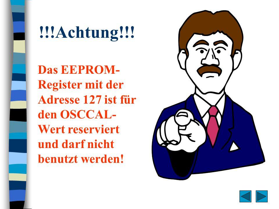 !!!Achtung!!! Das EEPROM-Register mit der Adresse 127 ist für den OSCCAL-Wert reserviert und darf nicht benutzt werden!
