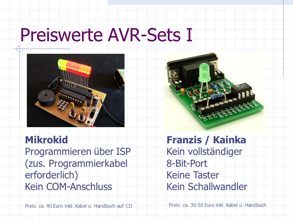 Preiswerte AVR-Sets I Mikrokid Programmieren über ISP (zus. Programmierkabel erforderlich) Kein COM-Anschluss.