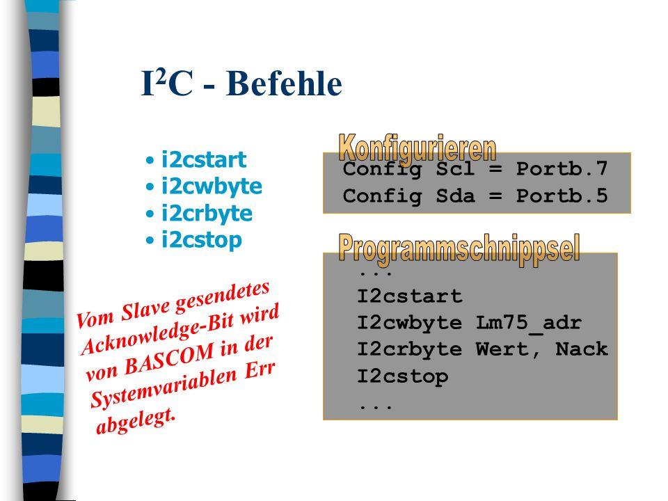 I2C - Befehle i2cstart Config Scl = Portb.7 i2cwbyte