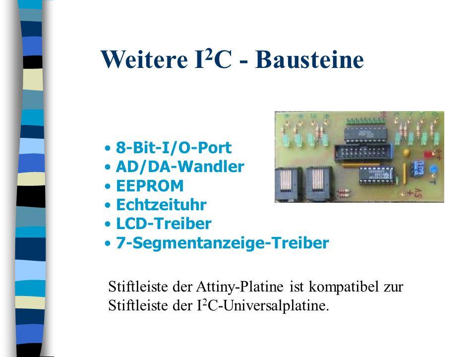 Weitere I2C - Bausteine 8-Bit-I/O-Port AD/DA-Wandler EEPROM