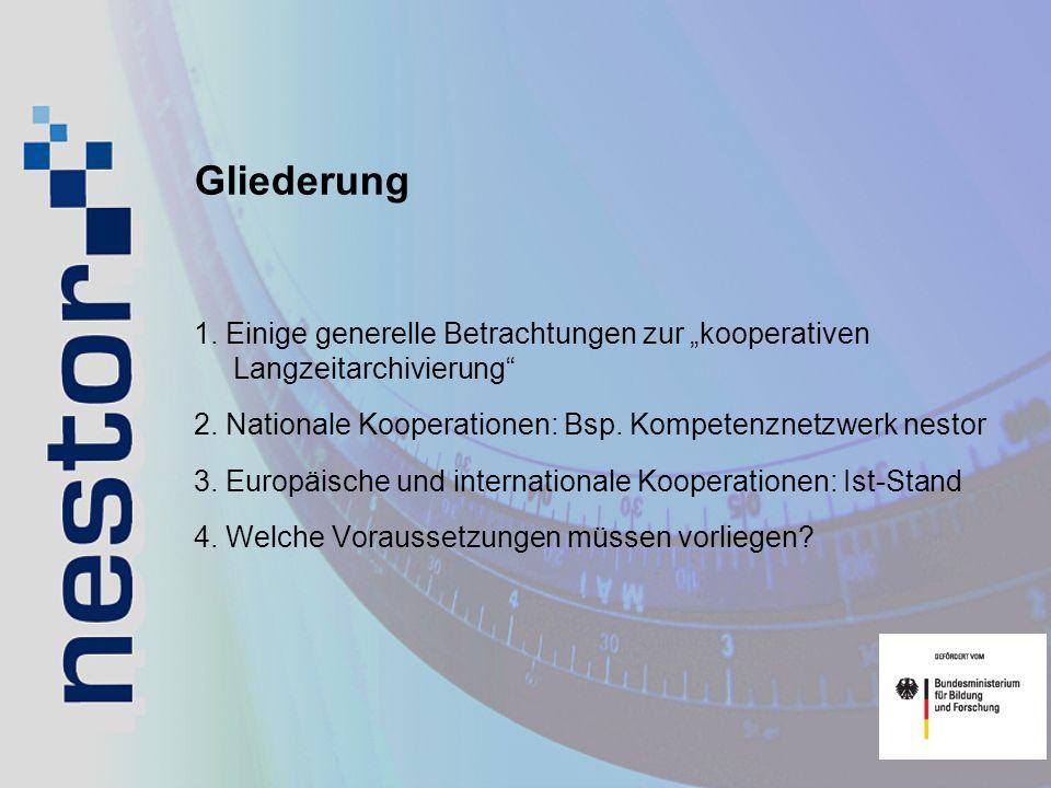 """Gliederung 1. Einige generelle Betrachtungen zur """"kooperativen Langzeitarchivierung 2. Nationale Kooperationen: Bsp. Kompetenznetzwerk nestor."""