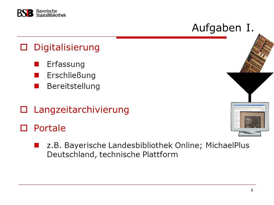 Aufgaben I. Digitalisierung Langzeitarchivierung Portale Erfassung