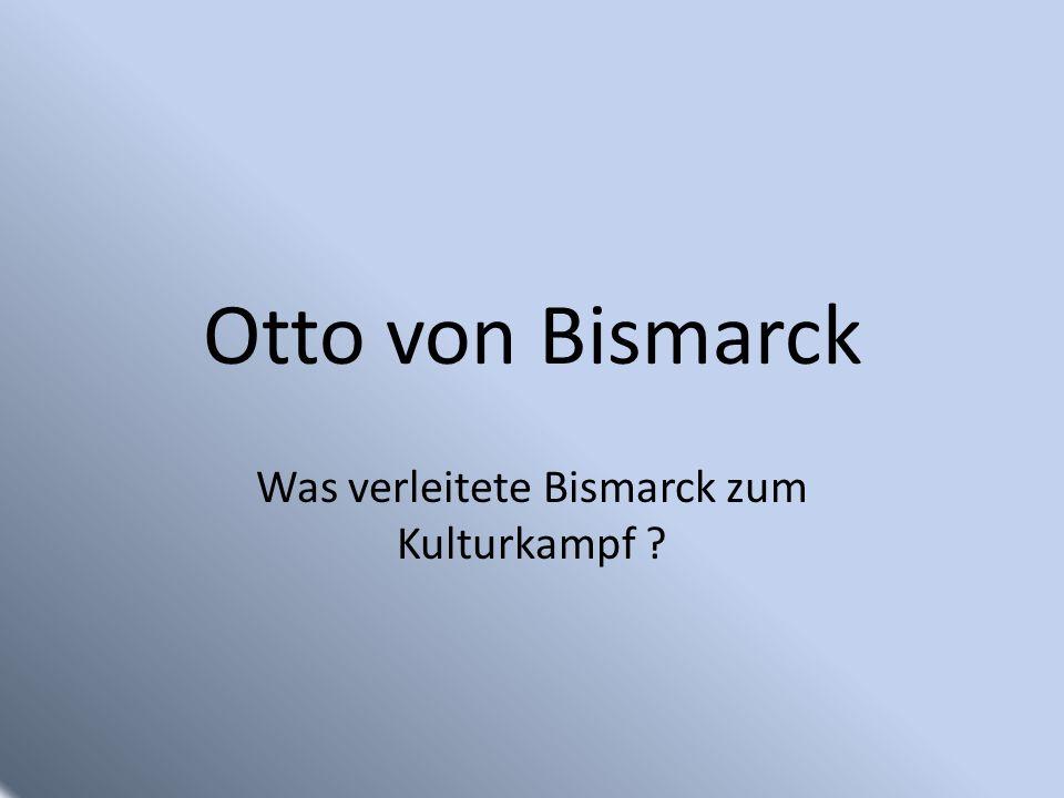 Was verleitete Bismarck zum Kulturkampf
