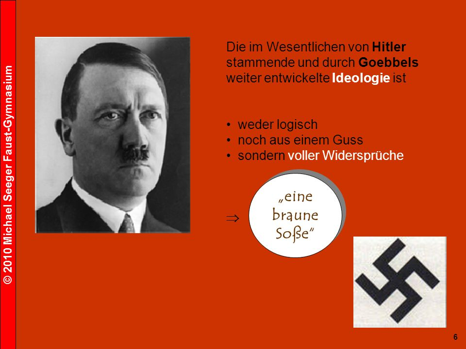 Die im Wesentlichen von Hitler stammende und durch Goebbels weiter entwickelte Ideologie ist