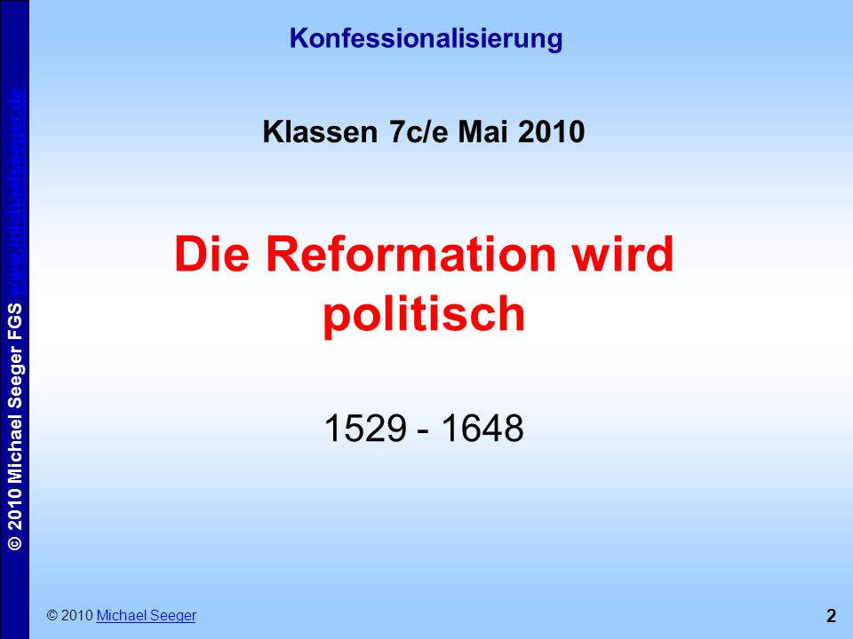 Konfessionalisierung Die Reformation wird politisch