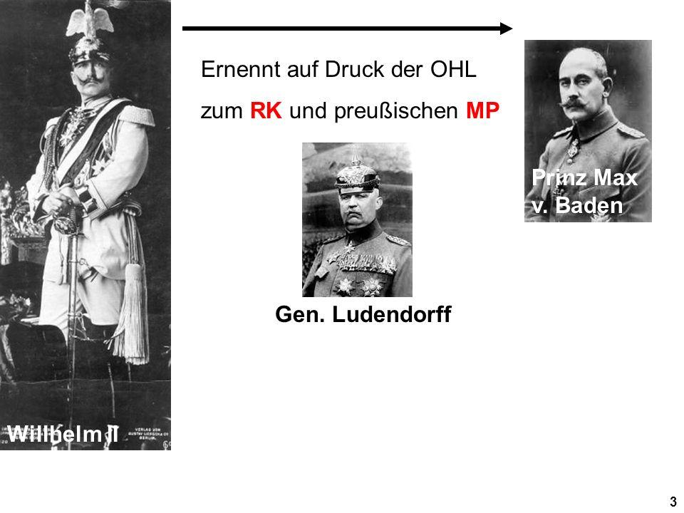 Willhelm II Prinz Max v. Baden Ernennt auf Druck der OHL zum RK und preußischen MP Gen. Ludendorff